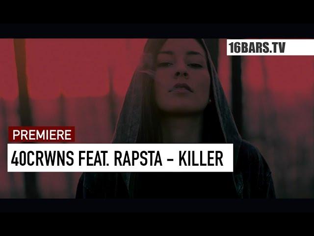 40 CRWNS, Rapsta, Cubeatz - Killer (Premiere)