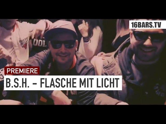 B.S.H - Flasche mit Licht (16BARS.TV PREMIERE)