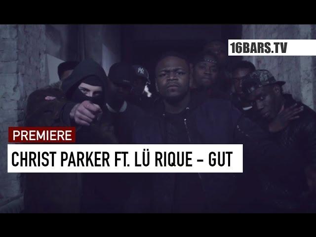 Christ Parker, Lü Rique - Gut (Premiere)
