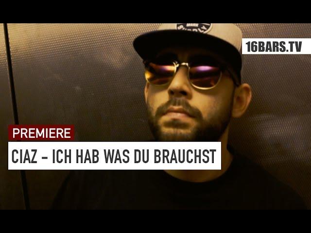 Ciaz - Ich hab was du brauchst (Premiere)