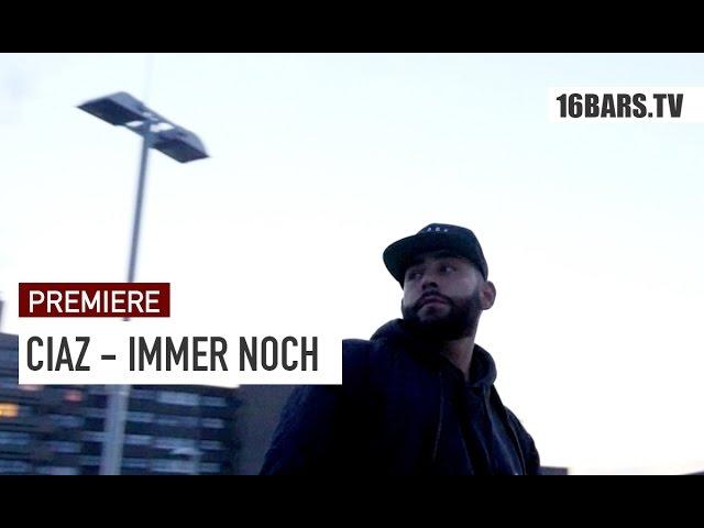 Ciaz - Immer noch (Premiere)