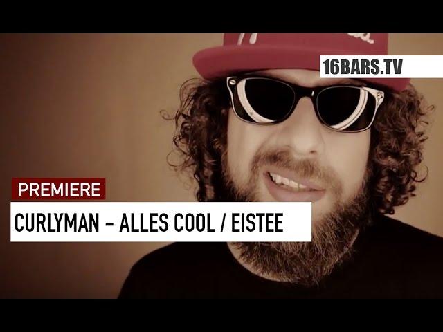 Curlyman - Alles cool / Eistee (Premiere)