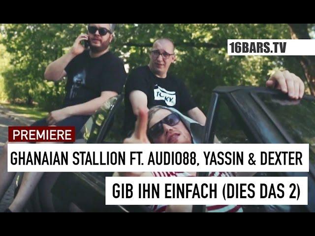 Ghanaian Stallion, Audio88, Yassin, Dexter - Gib ihn einfach // Dies Das 2...