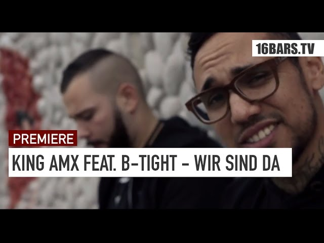 King AMX, B-Tight - Wir sind da