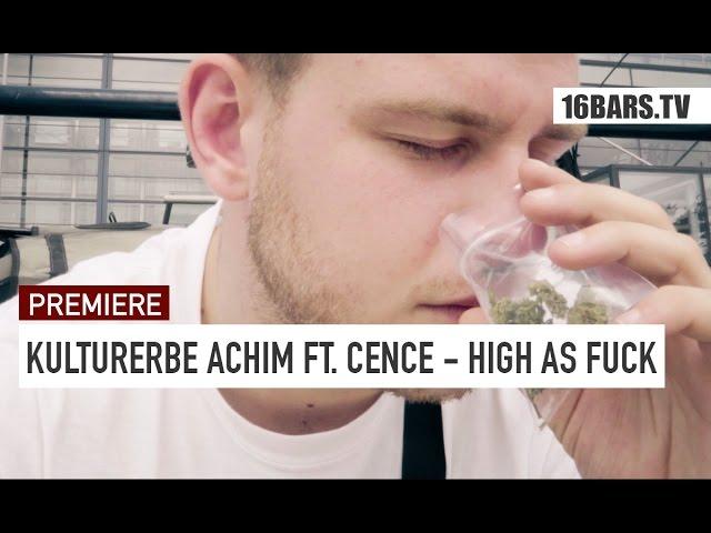 Kulturerbe Achim, Cence - High As Fuck (Premiere)