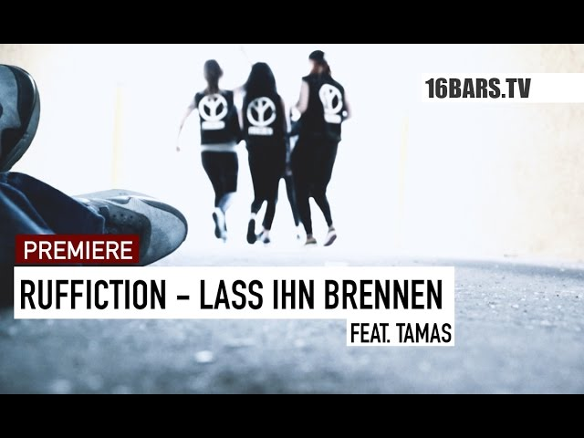 Ruffiction, Tamas - Lass ihn brennen (16BARS.TV PREMIERE)