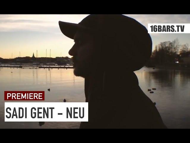 Sadi Gent - Neu (16BARS.TV PREMIERE)