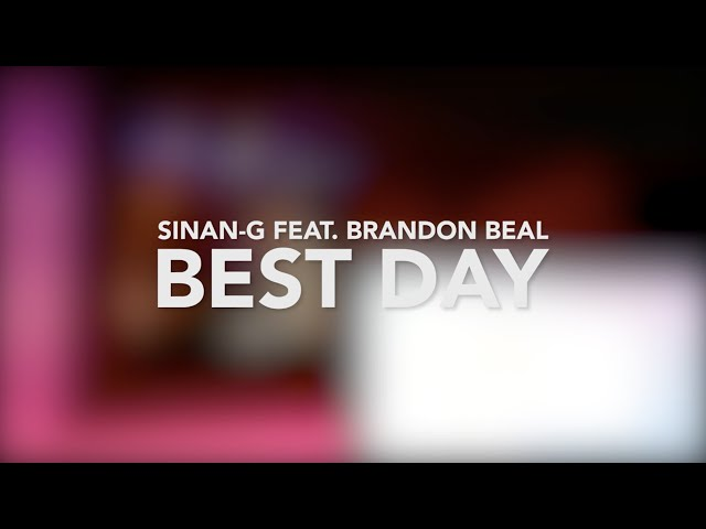 Sinan-G, Brandon Beal - Best Day