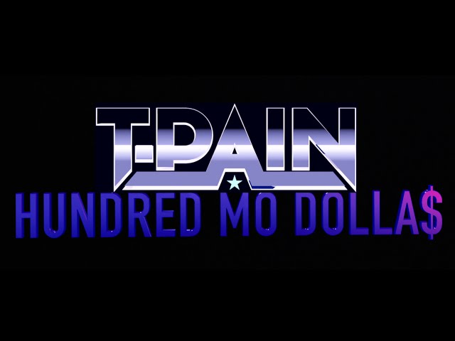 T-Pain - Hundred Mo Dolla$