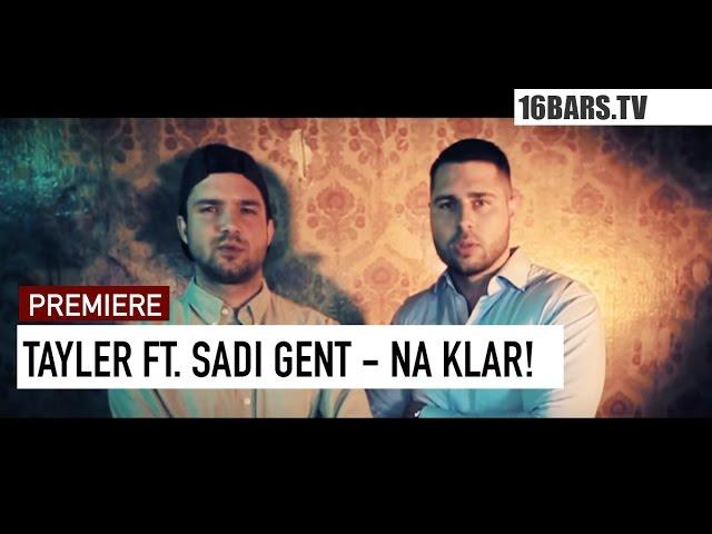 Tayler, Sadi Gent - Na Klar! (16BARS.TV PREMIERE)