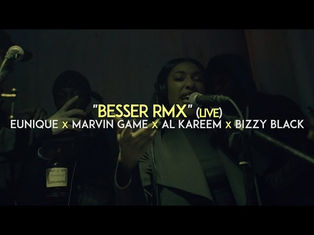 Eunique, Marvin Game, AL Kareem, Bizzy Black - Besser Rmx (Live)