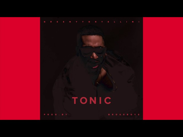 Greeny Tortellini - Tonic (prod. by Broke Boys)