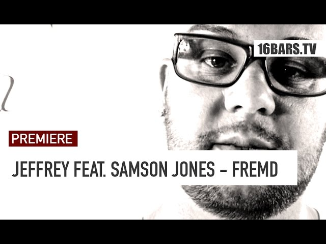 Jeffrey, Samson Jones - Fremd (PREMIERE)