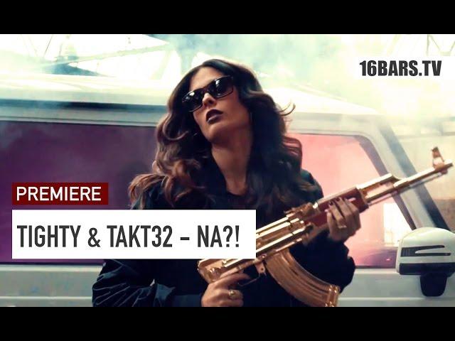 Tighty, Takt32 - Na?! (Premiere)