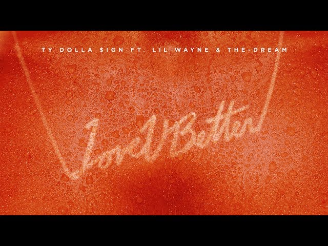 Ty Dolla $ign - Love U Better ft. Lil Wayne & The-Dream [Official Audio]