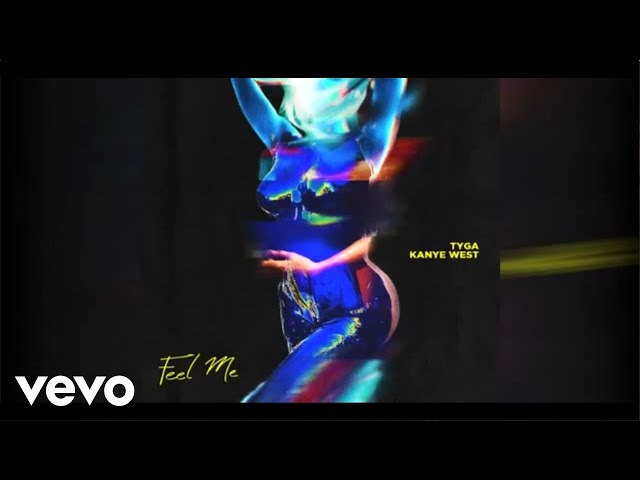 Tyga - Feel Me Ft. Kanye West (Explicit)
