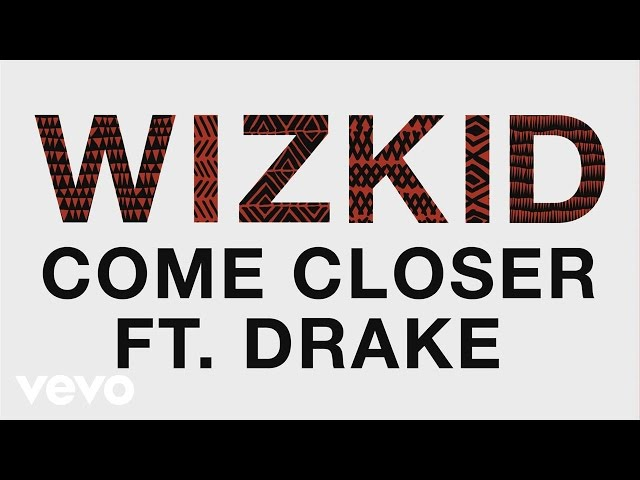 WizKid - Come Closer (Audio) ft. Drake
